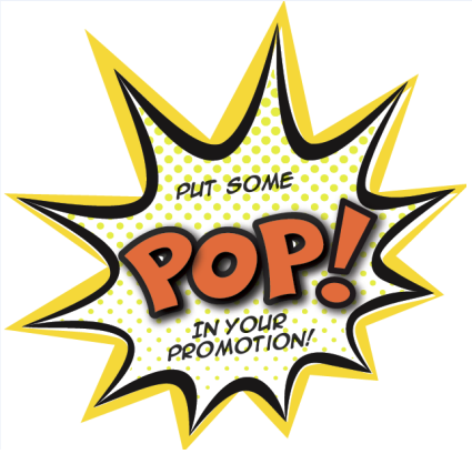 Put Some POP! In Your Promotion.